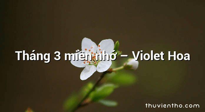 Tháng 3 miền nhớ – Violet Hoa