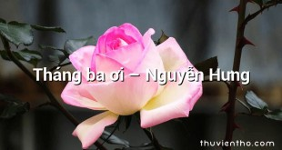 Tháng ba ơi – Nguyễn Hưng