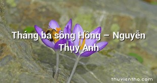 Tháng ba sông Hồng  –  Nguyễn Thụy Anh