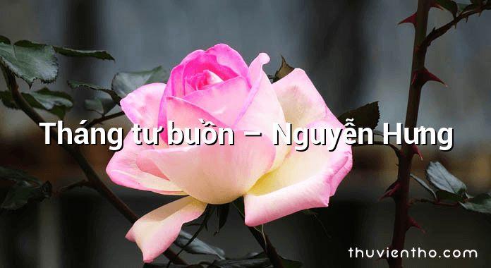 Tháng tư buồn – Nguyễn Hưng