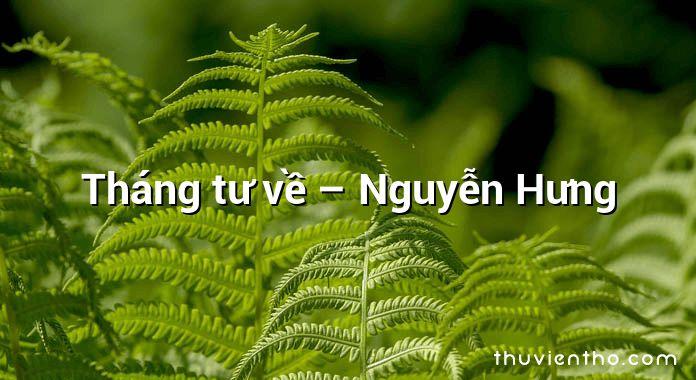Tháng tư về – Nguyễn Hưng