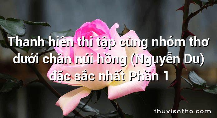 Thanh hiên thi tập cùng nhóm thơ dưới chân núi hồng (Nguyễn Du) đặc sắc nhất Phần 1