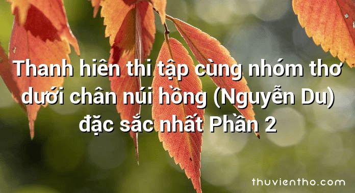 Thanh hiên thi tập cùng nhóm thơ dưới chân núi hồng (Nguyễn Du) đặc sắc nhất Phần 2