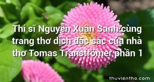 Thi sĩ Nguyễn Xuân Sanh cùng trang thơ dịch đặc sắc của nhà thơ Tomas Tranströmer phần 1