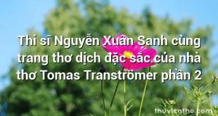 Thi sĩ Nguyễn Xuân Sanh cùng trang thơ dịch đặc sắc của nhà thơ Tomas Tranströmer phần 2
