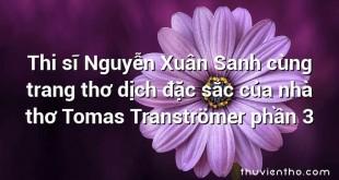Thi sĩ Nguyễn Xuân Sanh cùng trang thơ dịch đặc sắc của nhà thơ Tomas Tranströmer phần 3