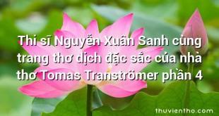 Thi sĩ Nguyễn Xuân Sanh cùng trang thơ dịch đặc sắc của nhà thơ Tomas Tranströmer phần 4