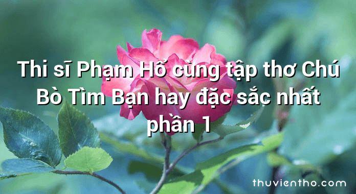 Thi sĩ Phạm Hổ cùng tập thơ Chú Bò Tìm Bạn hay đặc sắc nhất phần 1
