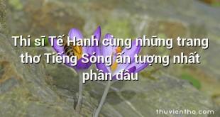 Thi sĩ Tế Hanh cùng những trang thơ Tiếng Sóng ấn tượng nhất phần đầu