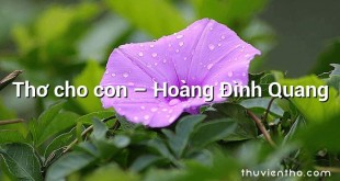 Thơ cho con  –  Hoàng Đình Quang