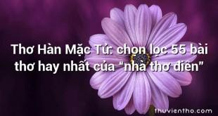 """Thơ Hàn Mặc Tử: chọn lọc 55 bài thơ hay nhất của """"nhà thơ điên"""""""