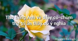 Thơ tiếng Anh về thầy cô-chùm thơ tri ân thầy cô ý nghĩa