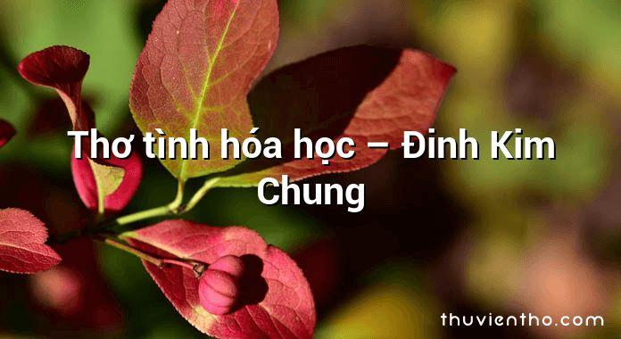 Thơ tình hóa học – Đinh Kim Chung