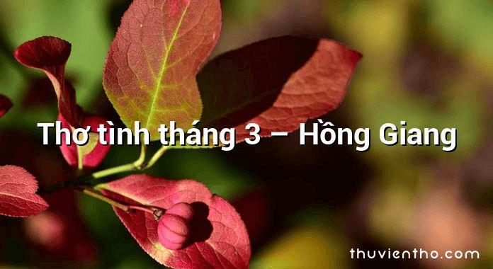 Thơ tình tháng 3 – Hồng Giang