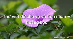 Thơ viết dở cho vợ và tình nhân  –  Hoàng Lộc