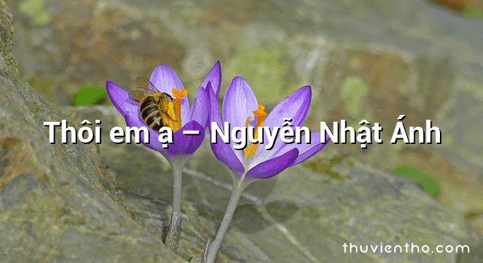 Thôi em ạ  –  Nguyễn Nhật Ánh