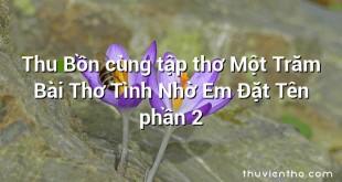 Thu Bồn cùng tập thơ Một Trăm Bài Thơ Tình Nhờ Em Đặt Tên phần 2
