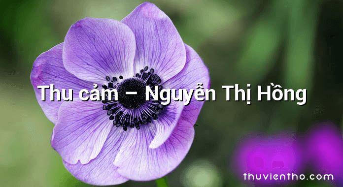Thu cảm  –  Nguyễn Thị Hồng