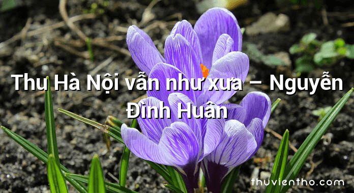 Thu Hà Nội vẫn như xưa – Nguyễn Đình Huân