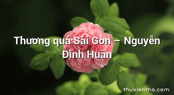 Thương quá Sài Gòn – Nguyễn Đình Huân
