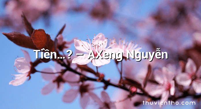 Tiền…? – AXeng Nguyễn