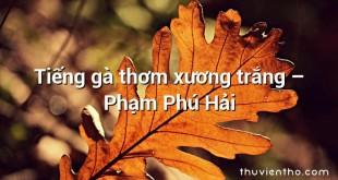 Tiếng gà thơm xương trắng  –  Phạm Phú Hải