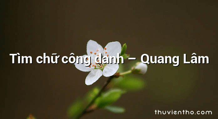 Tìm chữ công danh – Quang Lâm
