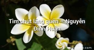 Tìm chút lãng quên – Nguyễn Đình Huân