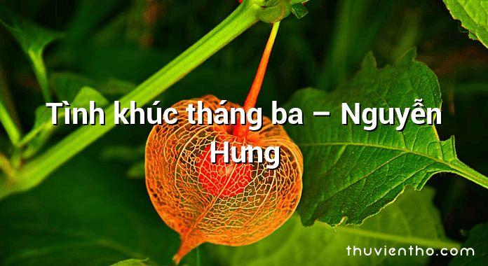 Tình khúc tháng ba – Nguyễn Hưng