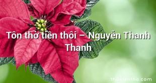 Tôn thờ tiền thôi – Nguyễn Thanh Thanh