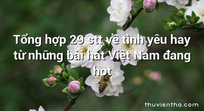 Tổng hợp 29 stt về tình yêu hay từ những bài hát Việt Nam đang hot