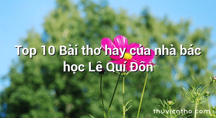 Top 10 Bài thơ hay của nhà bác học Lê Quí Đôn