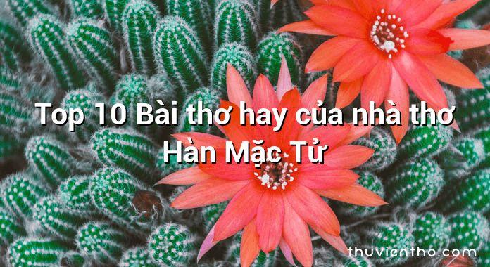 Top 10 Bài thơ hay của nhà thơ Hàn Mặc Tử