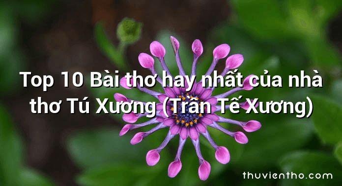 Top 10 Bài thơ hay nhất của nhà thơ Tú Xương (Trần Tế Xương)