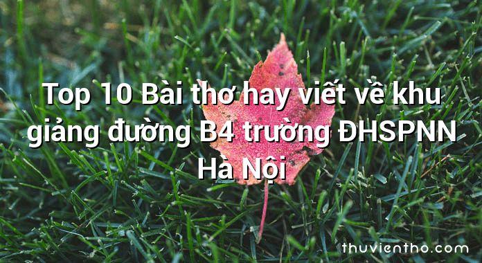 Top 10 Bài thơ hay viết về khu giảng đường B4 trường ĐHSPNN Hà Nội