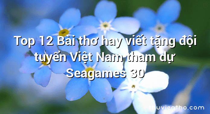 Top 12 Bài thơ hay viết tặng đội tuyển Việt Nam tham dự Seagames 30