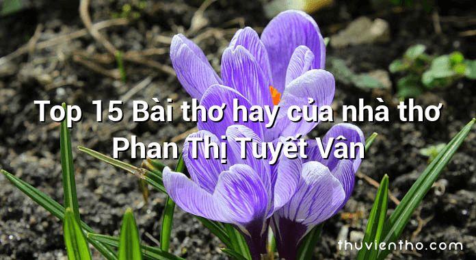Top 15 Bài thơ hay của nhà thơ Phan Thị Tuyết Vân