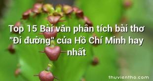 """Top 15 Bài văn phân tích bài thơ """"Đi đường"""" của Hồ Chí Minh hay nhất"""