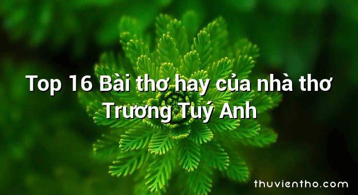 Top 16 Bài thơ hay của nhà thơ Trương Tuý Anh