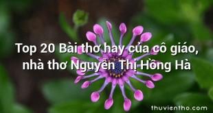 Top 20 Bài thơ hay của cô giáo, nhà thơ Nguyễn Thị Hồng Hà