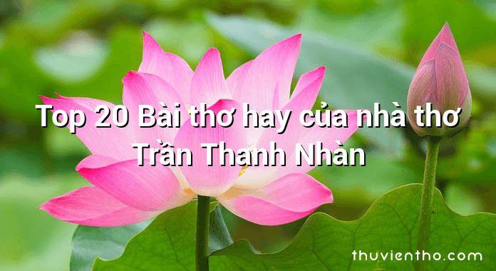 Top 20 Bài thơ hay của nhà thơ Trần Thanh Nhàn