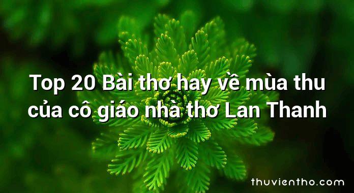 Top 20 Bài thơ hay về mùa thu của cô giáo nhà thơ Lan Thanh