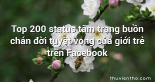 Top 200 status tâm trạng buồn chán đời tuyệt vọng của giới trẻ trên Facebook