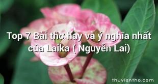 Top 7 Bài thơ hay và ý nghĩa nhất của Laika ( Nguyễn Lai)