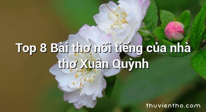 Top 8 Bài thơ nổi tiếng của nhà thơ Xuân Quỳnh