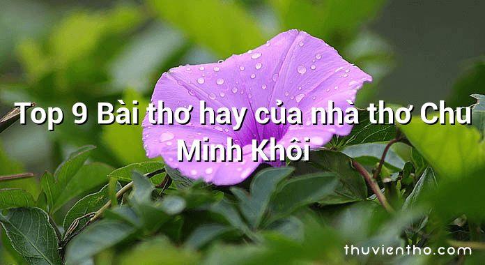 Top 9 Bài thơ hay của nhà thơ Chu Minh Khôi