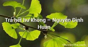 Trả hết hư không – Nguyễn Đình Huân