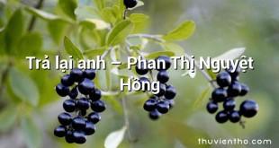 Trả lại anh  –  Phan Thị Nguyệt Hồng