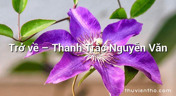 Trở về  –  Thanh Trắc Nguyễn Văn