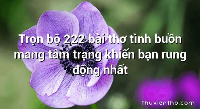 Trọn bộ 222 bài thơ tình buồn mang tâm trạng khiến bạn rung động nhất